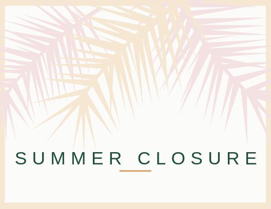 Summer Closure (July 5 – September 2)